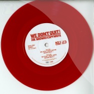 WE DONT QUIT (7 INCH CLEAR RED VINYL)