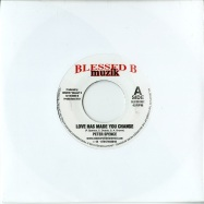 LOVE HAS MADE YOU CHANGE / MY HEART IS IN PAIN (7 INCH)
