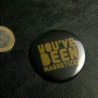 Big Button You ve been Magnetized (Black)
