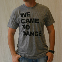 We Came To Dance Shirt (Grey)