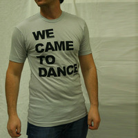 We Came To Dance Shirt (Silver)