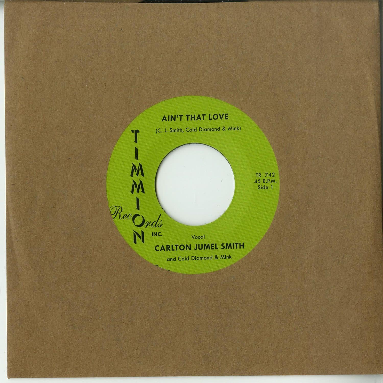 Carlton Jumel Smith ft. Cold Diamond & Mink - AINT THAT LOVE 7 INCH)