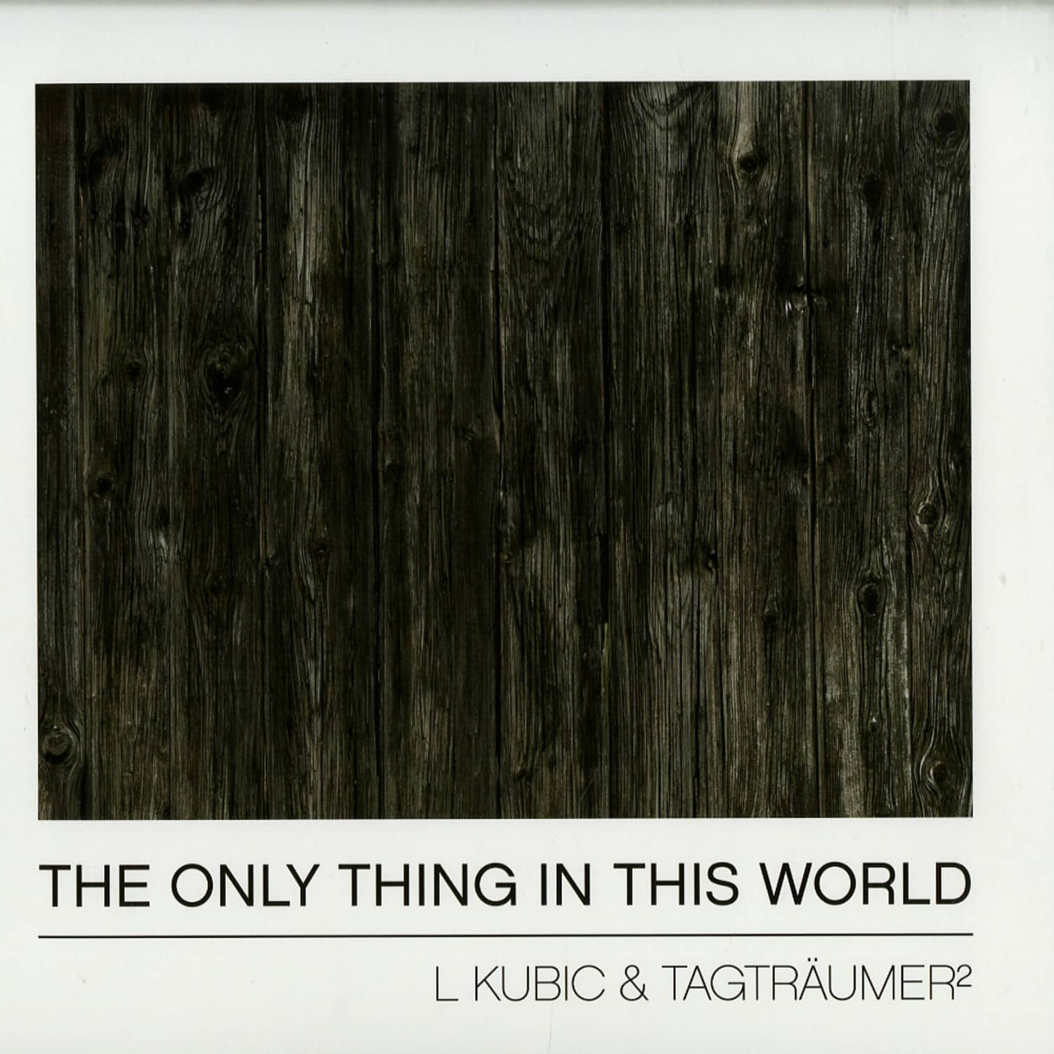 L Kubic & Tagtraeumer - THE ONLY THING IN THIS WORLD
