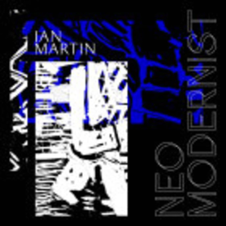 Ian Martin - NEO MODERNIST