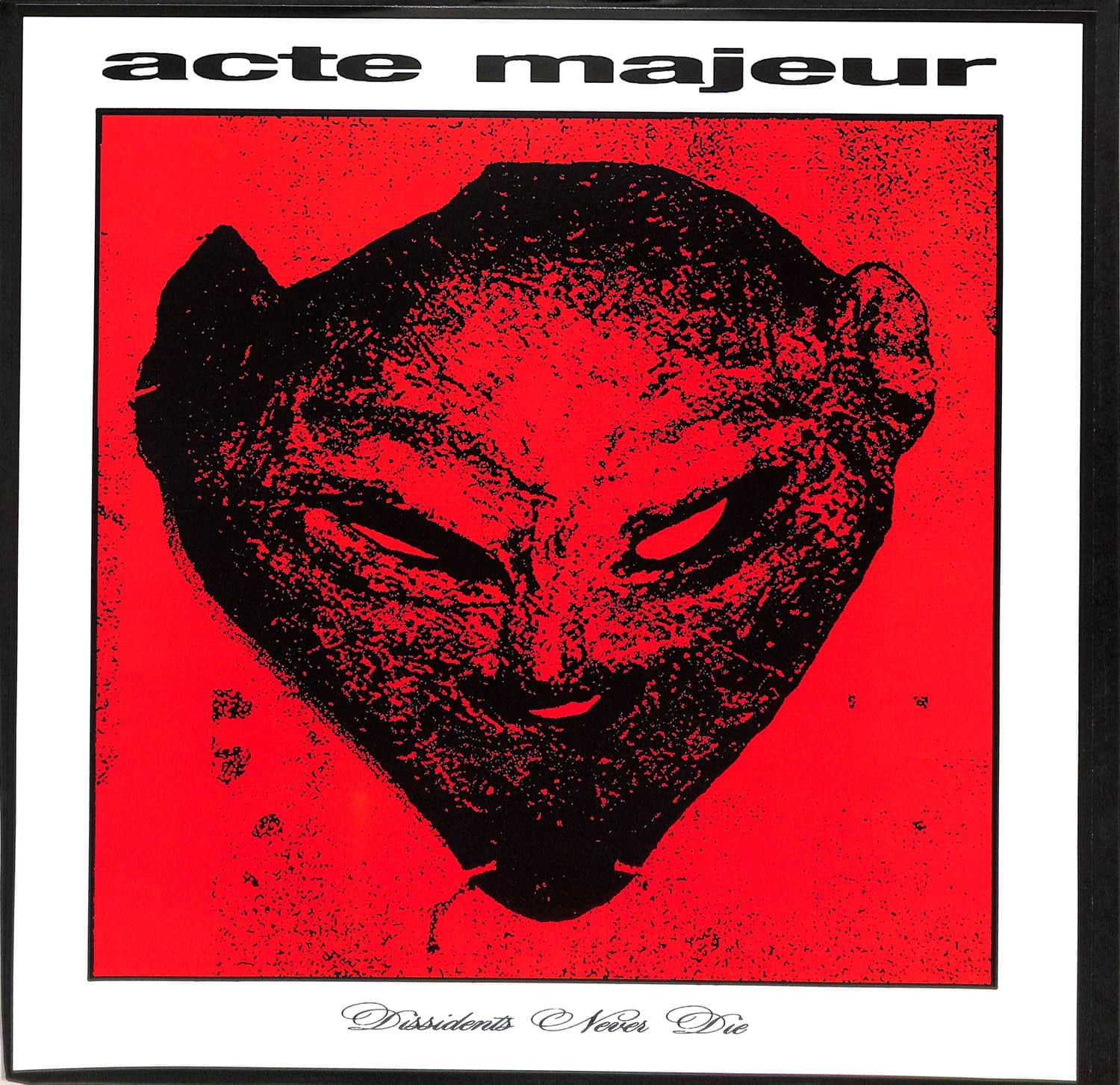 Acte Majeur - DISSIDENTS NEVER DIE