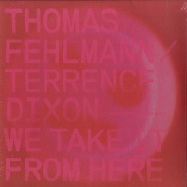 Front View : Thomas Fehlmann / Terrence Dixon - WE TAKE IT FROM HERE (VINYL, 2LP) - Tresor / Tresor302