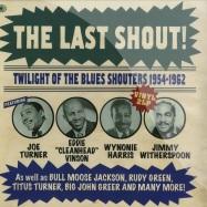 THE LAST SHOUT (R&B SHOUTERS 1954-62) (2X12 LP)