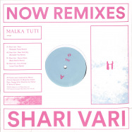 Front View : Shari Vari - NOW REMIXES - Malka Tuti / Malka Tuti 0027