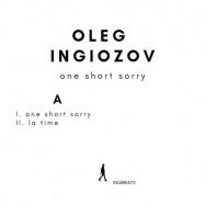 Front View : Oleg Ingiozov - ONE SHORT SORRY - Ingibeats / INGI001