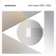 Front View : Various Artists - SYSTEMATIC EARLY TAPES 2004 - 2005 (2LP) - Systematic / SYST0009-3