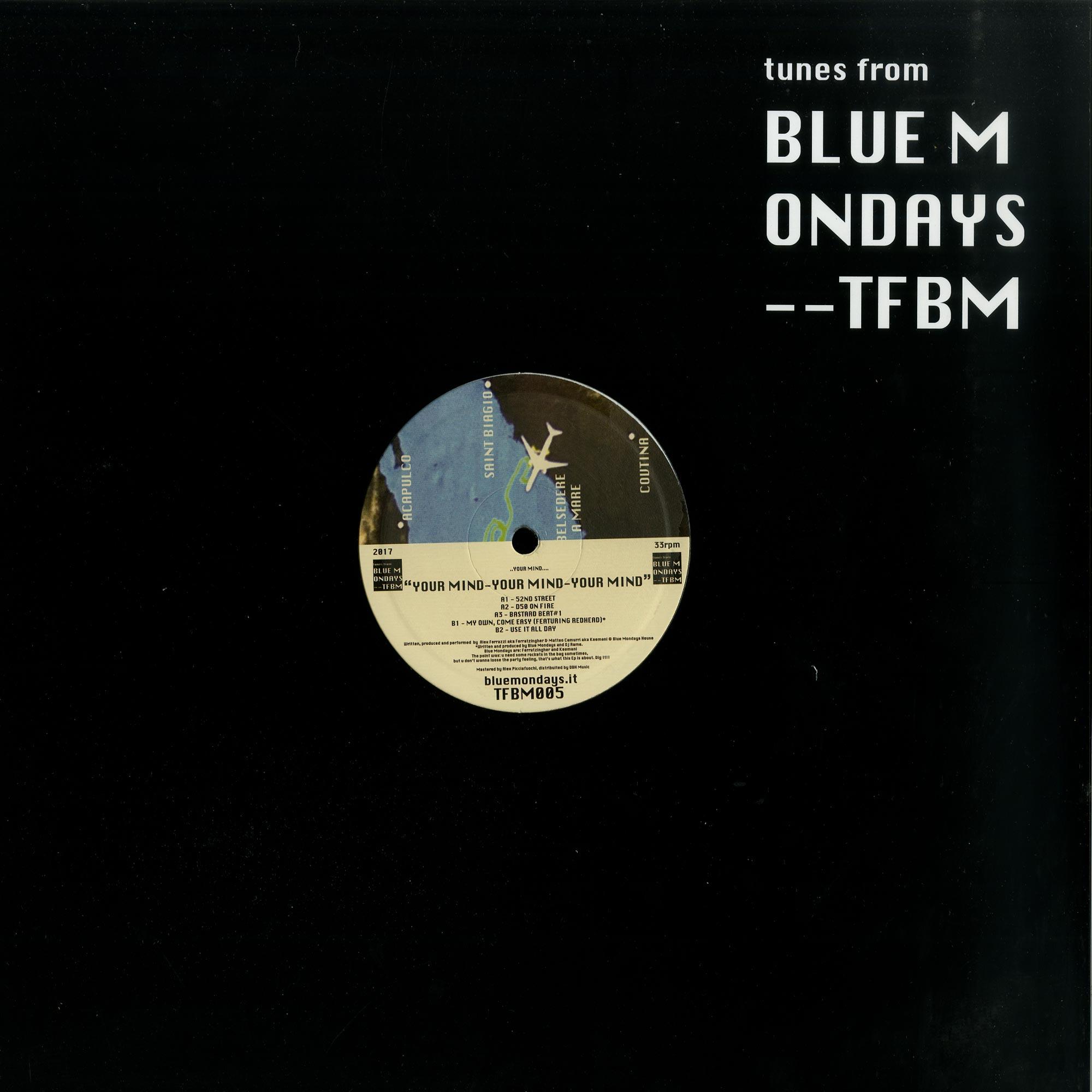 Blue Mondays - YOUR MIND YOUR MIND YOUR MIND
