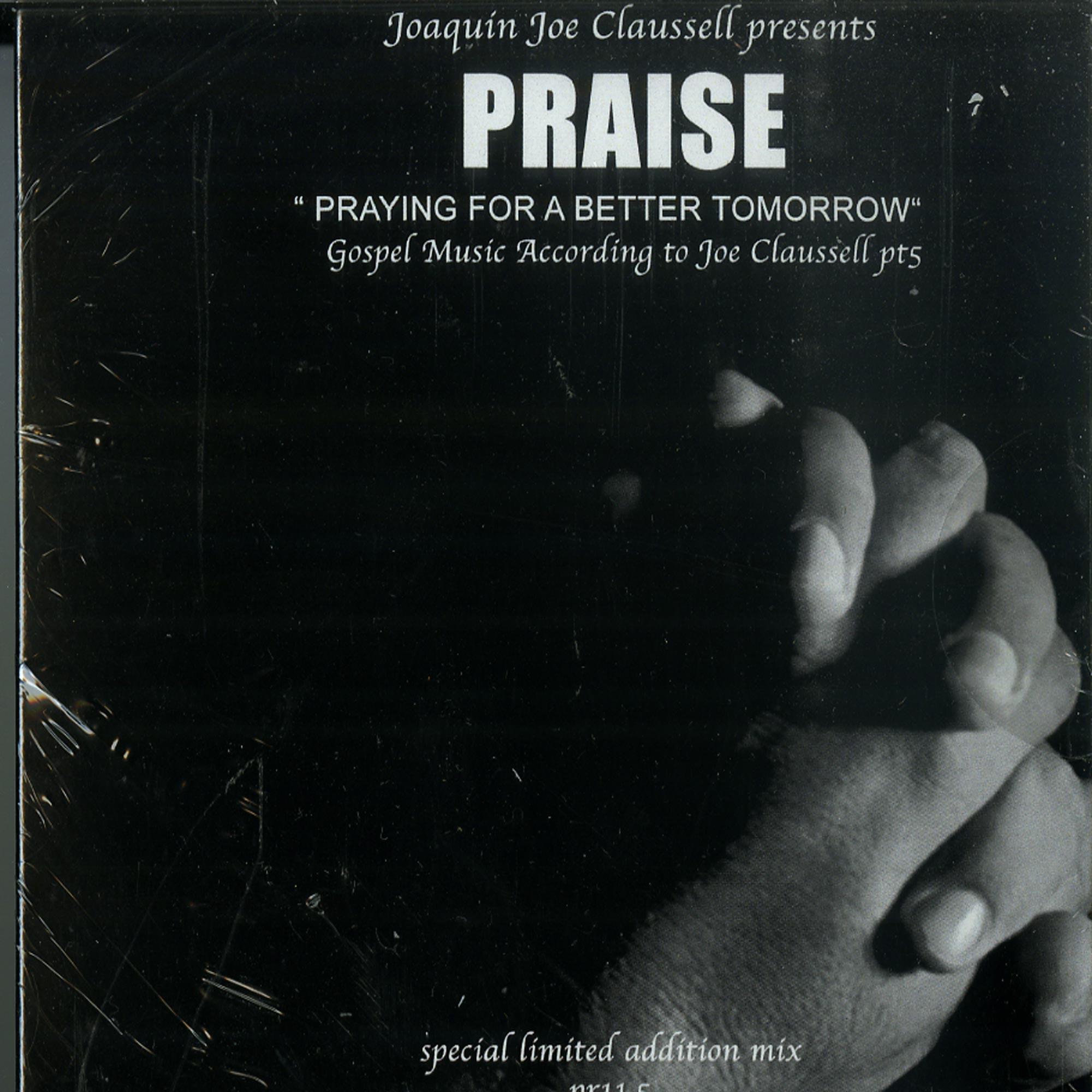 Joaquin Joe Claussell - PRAISE PART 5 -  Praying for a better tomorrow