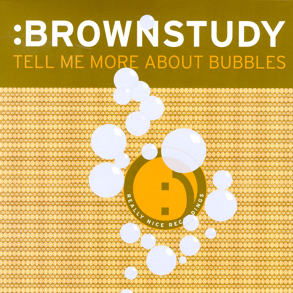 Brownstudy - TELL ME MORE ABOUT BUBBLES