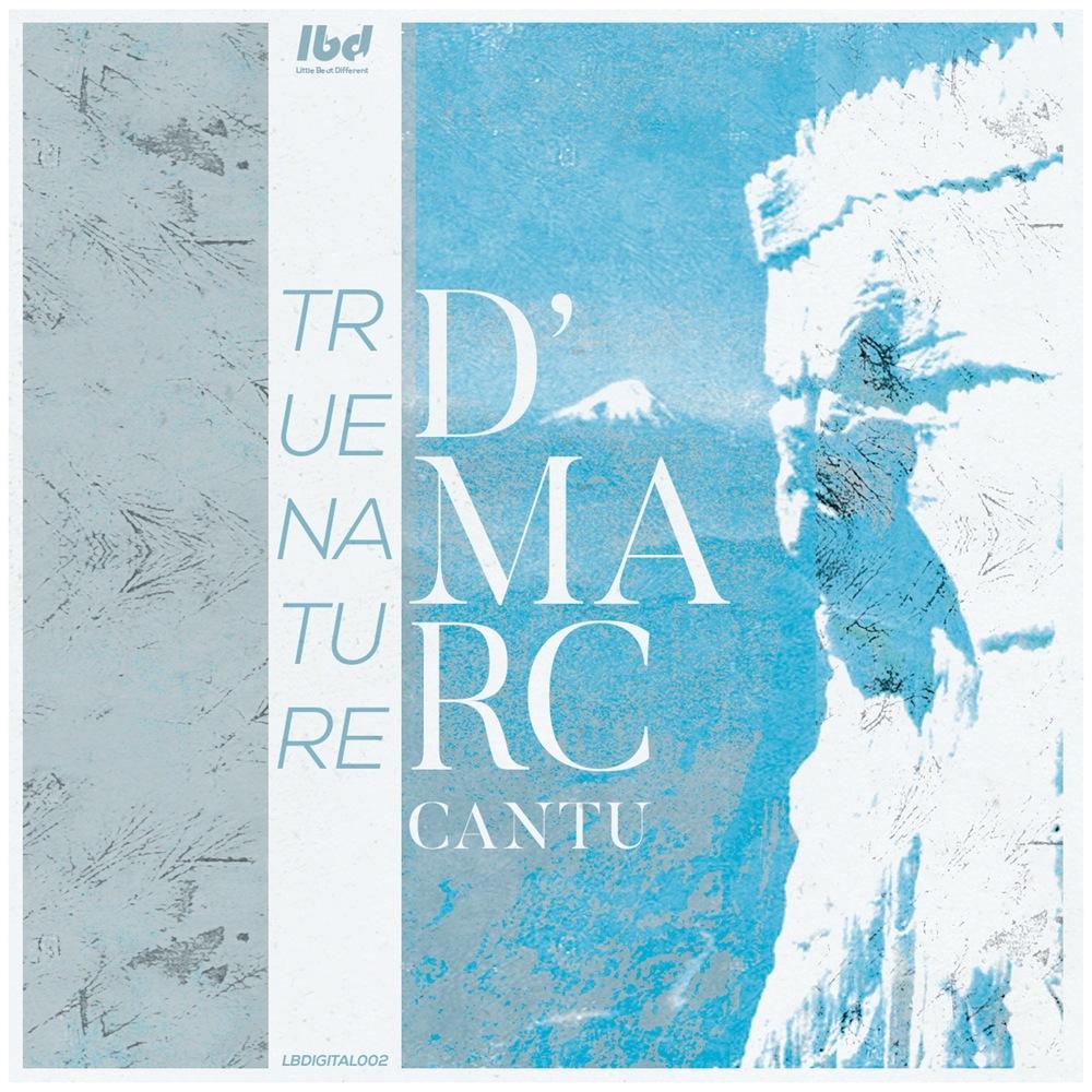 D Marc Cantu - TRUE NATURE