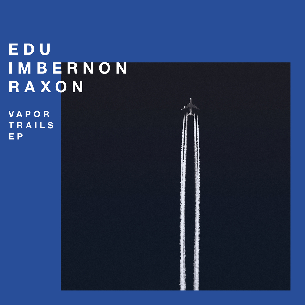 Edu Imbernon & Raxon - VAPOR TRAILS EP