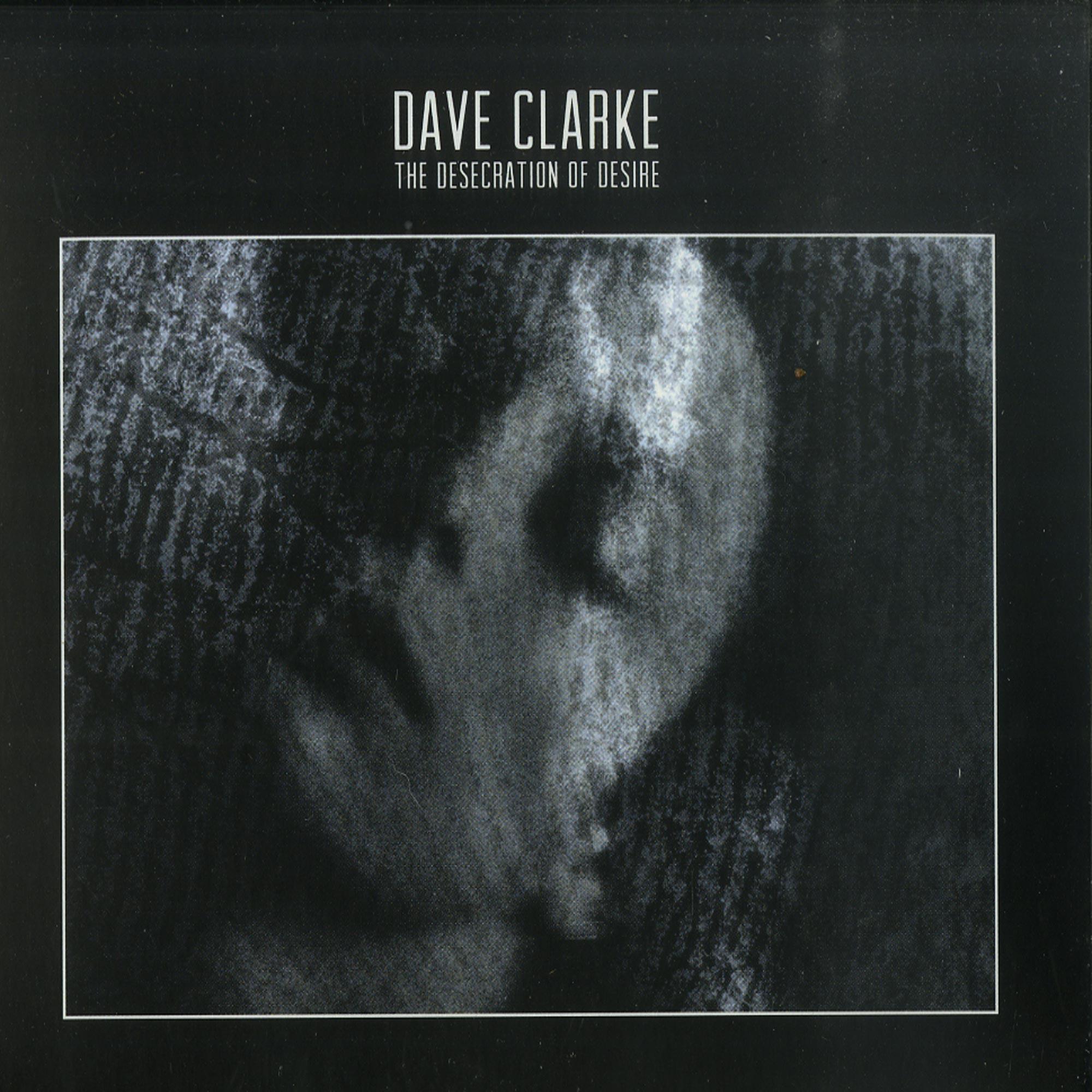 Dave Clarke - DESECRATION OF DESIRE