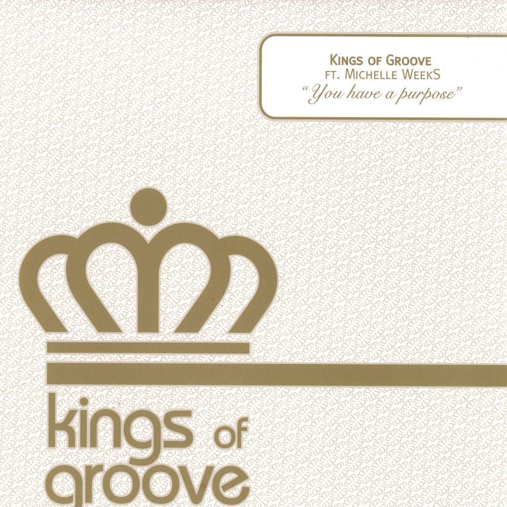 Kings Of Groove feat. Michelle - YOU HAVE A PURPOSE