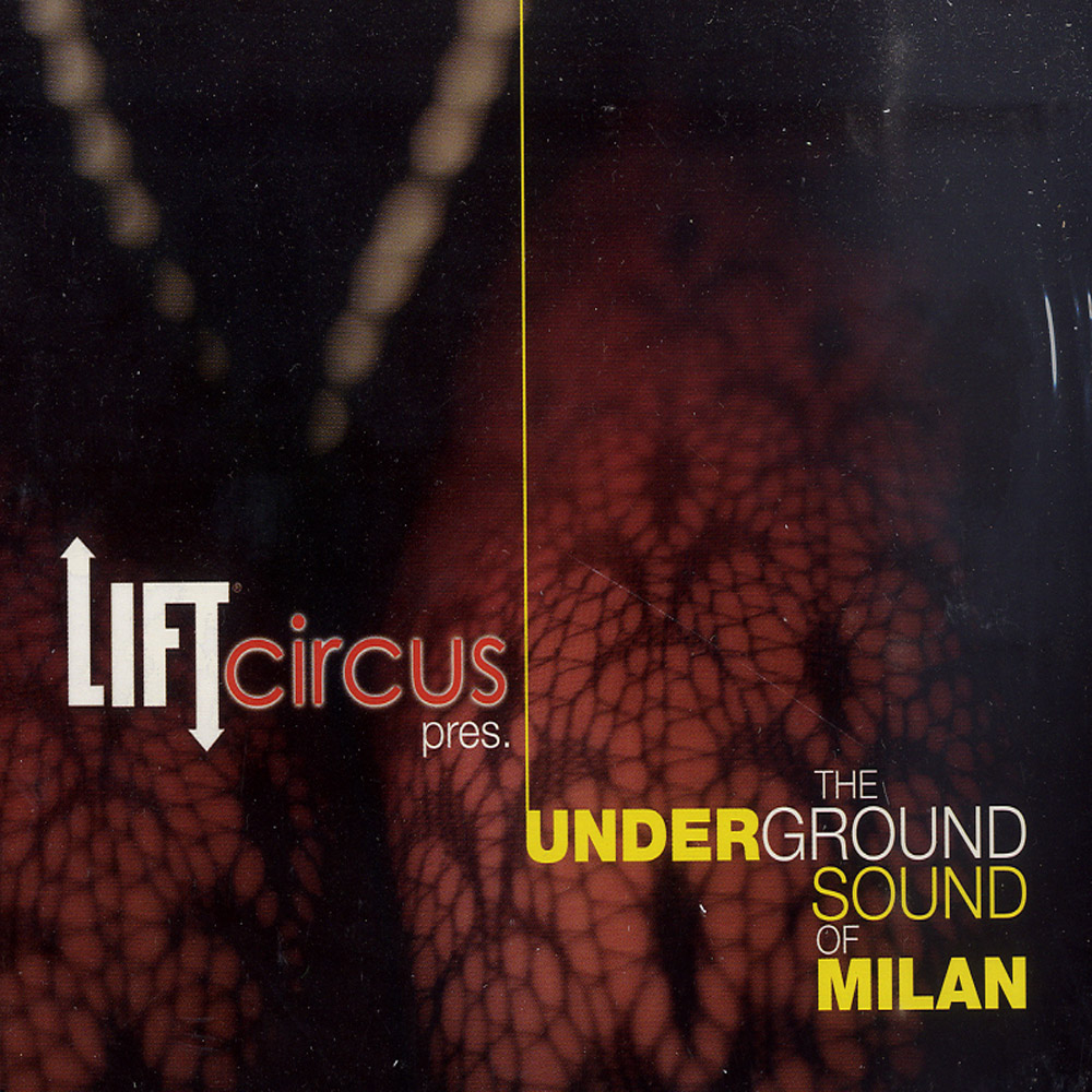 Various - LIFT CIRCUS PRES. THE UNDERGROUND SOUND OF MILAN