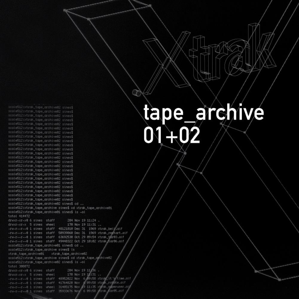 .xtrak aka Todd Sines - TAPE ARCHIVE 01 + 02